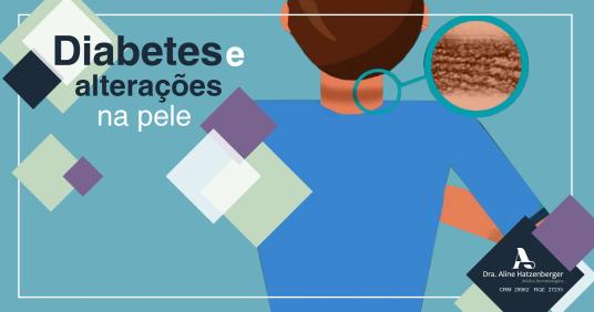 Você sabia que o diabetes pode ser suspeitado por alterações na pele?